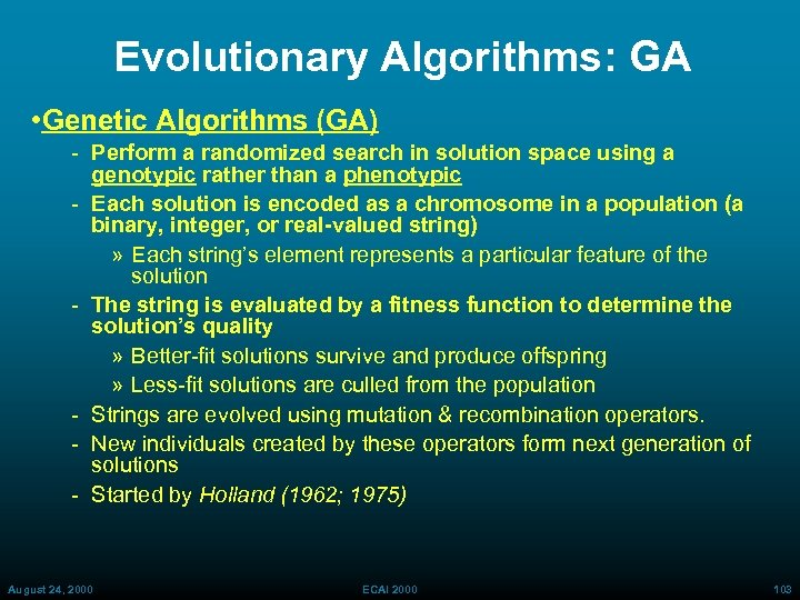 Evolutionary Algorithms: GA • Genetic Algorithms (GA) Perform a randomized search in solution space