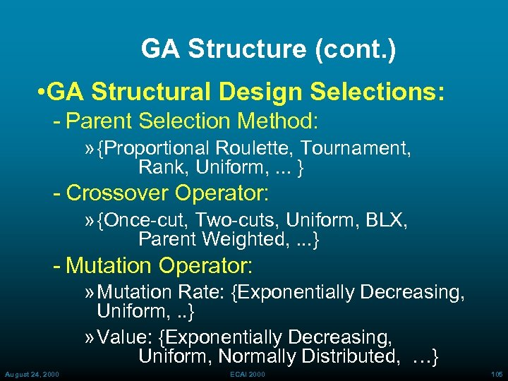 GA Structure (cont. ) • GA Structural Design Selections: Parent Selection Method: » {Proportional