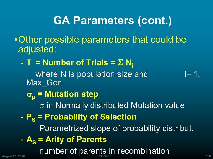 GA Parameters (cont. ) • Other possible parameters that could be adjusted: T =