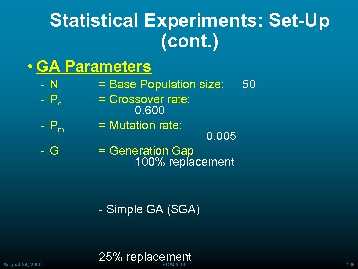 Statistical Experiments: Set-Up (cont. ) • GA Parameters N Pc Pm G = Base