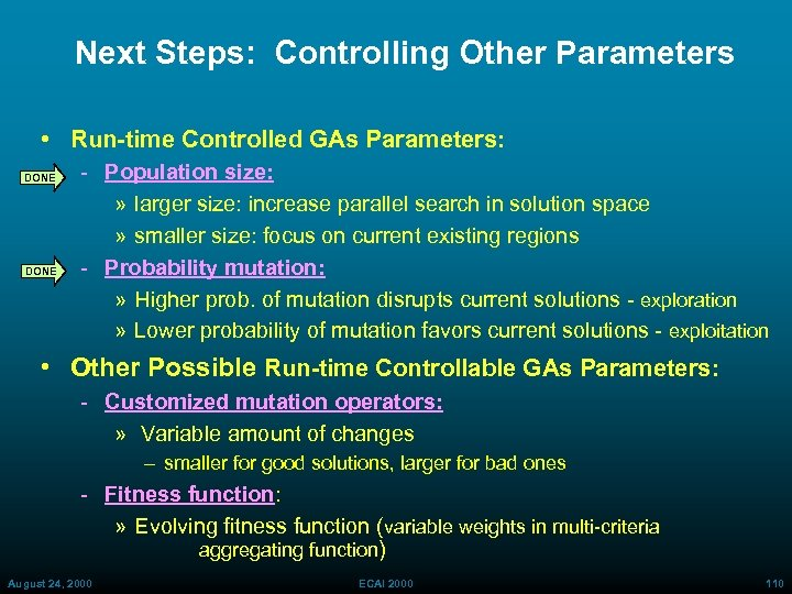 Next Steps: Controlling Other Parameters • Run-time Controlled GAs Parameters: DONE Population size: »