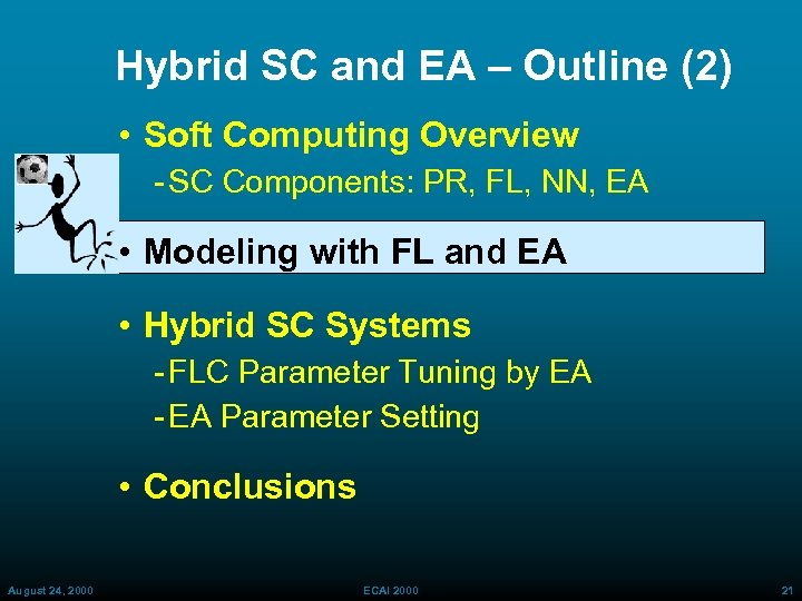 Hybrid SC and EA – Outline (2) • Soft Computing Overview SC Components: PR,