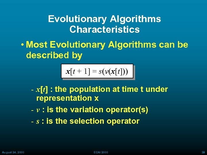 Evolutionary Algorithms Characteristics • Most Evolutionary Algorithms can be described by x[t + 1]