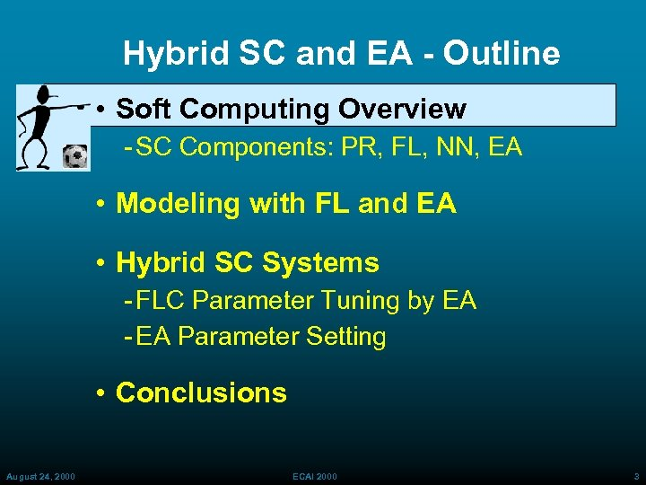 Hybrid SC and EA - Outline • Soft Computing Overview SC Components: PR, FL,