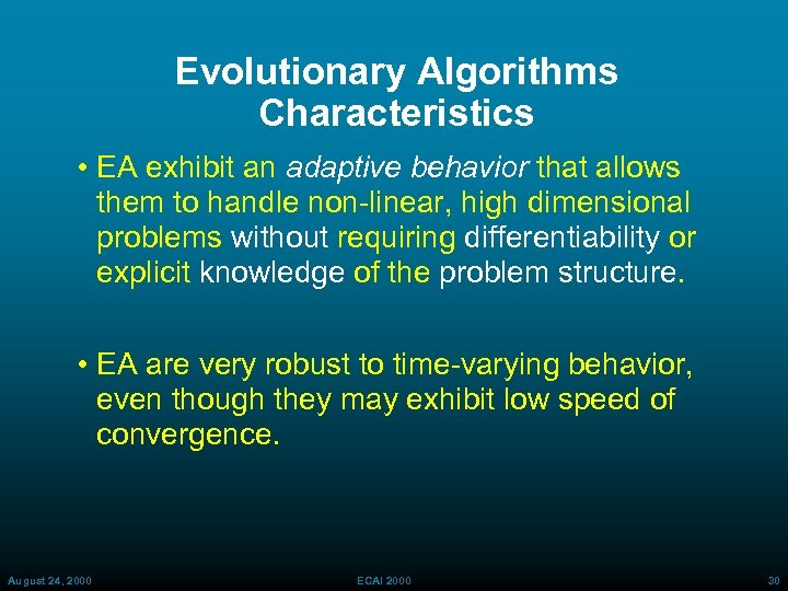 Evolutionary Algorithms Characteristics • EA exhibit an adaptive behavior that allows them to handle