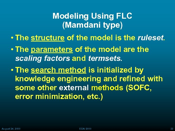 Modeling Using FLC (Mamdani type) • The structure of the model is the ruleset.