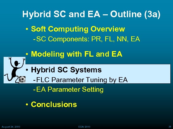 Hybrid SC and EA – Outline (3 a) • Soft Computing Overview SC Components: