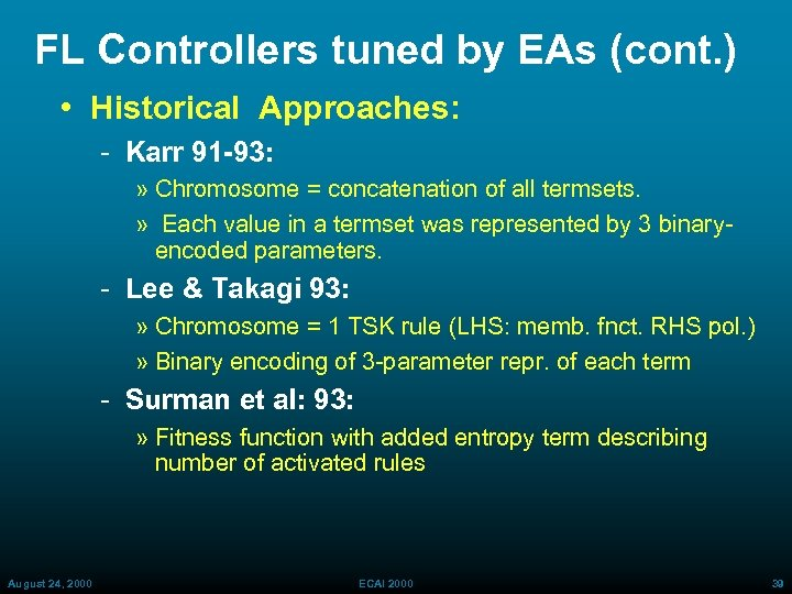 FL Controllers tuned by EAs (cont. ) • Historical Approaches: Karr 91 -93: »