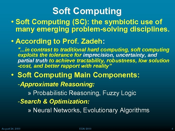 Soft Computing • Soft Computing (SC): the symbiotic use of many emerging problem-solving disciplines.