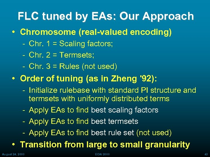 FLC tuned by EAs: Our Approach • Chromosome (real-valued encoding) Chr. 1 = Scaling