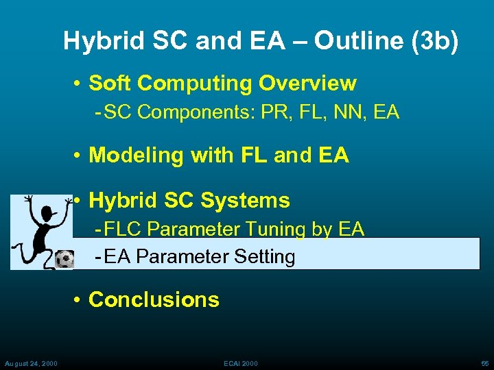 Hybrid SC and EA – Outline (3 b) • Soft Computing Overview SC Components: