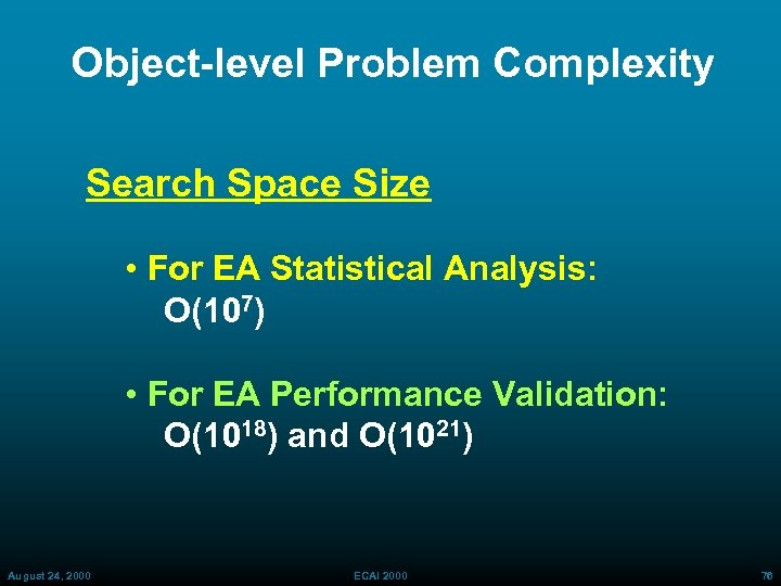 Object-level Problem Complexity Search Space Size • For EA Statistical Analysis: O(107) • For