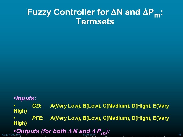 Fuzzy Controller for DN and DPm: Termsets • Inputs: • High) GD: A(Very Low),