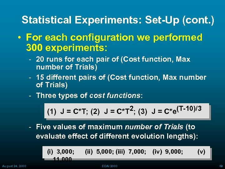 Statistical Experiments: Set-Up (cont. ) • For each configuration we performed 300 experiments: 20