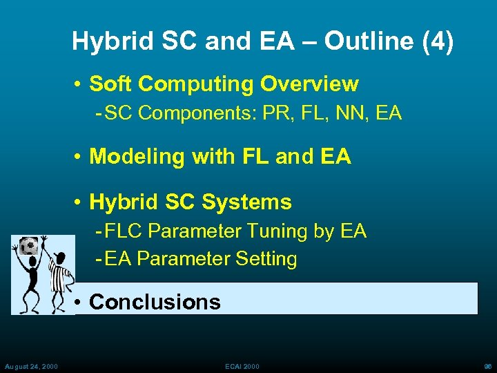 Hybrid SC and EA – Outline (4) • Soft Computing Overview SC Components: PR,