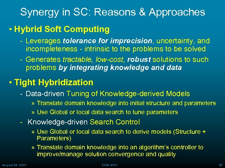 Synergy in SC: Reasons & Approaches • Hybrid Soft Computing Leverages tolerance for imprecision,