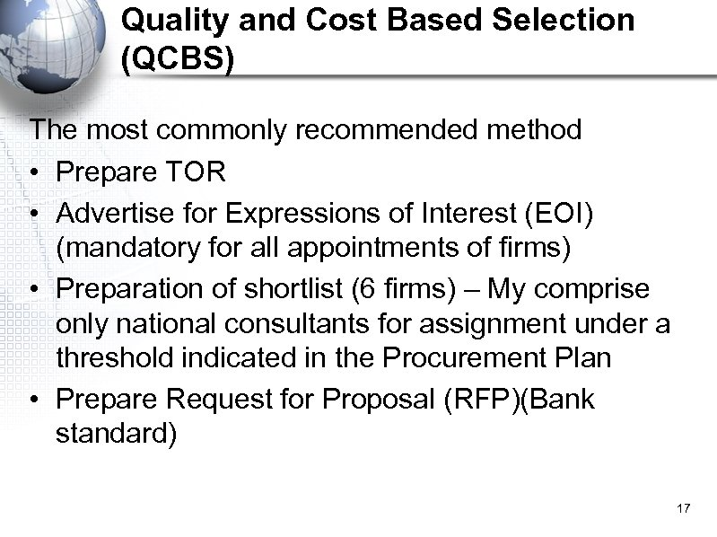 Quality and Cost Based Selection (QCBS) The most commonly recommended method • Prepare TOR