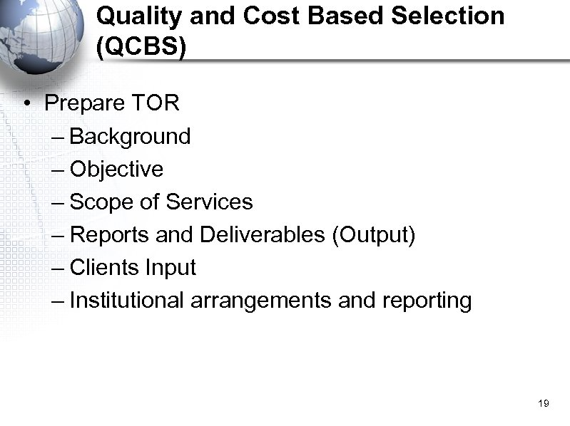 Quality and Cost Based Selection (QCBS) • Prepare TOR – Background – Objective –