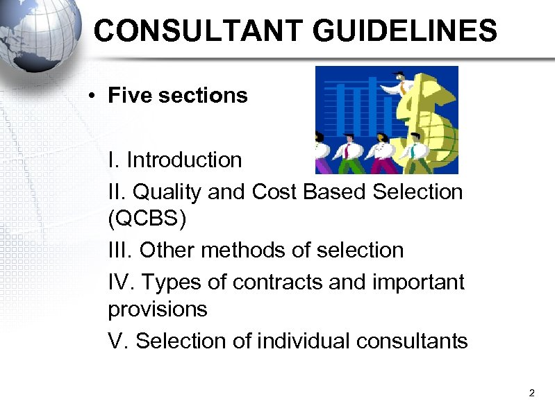 CONSULTANT GUIDELINES • Five sections I. Introduction II. Quality and Cost Based Selection (QCBS)