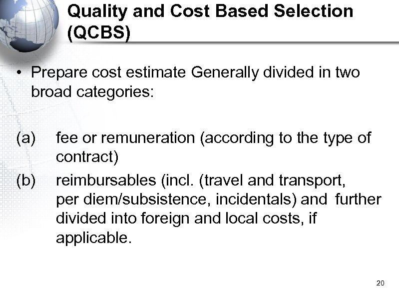 Quality and Cost Based Selection (QCBS) • Prepare cost estimate Generally divided in two