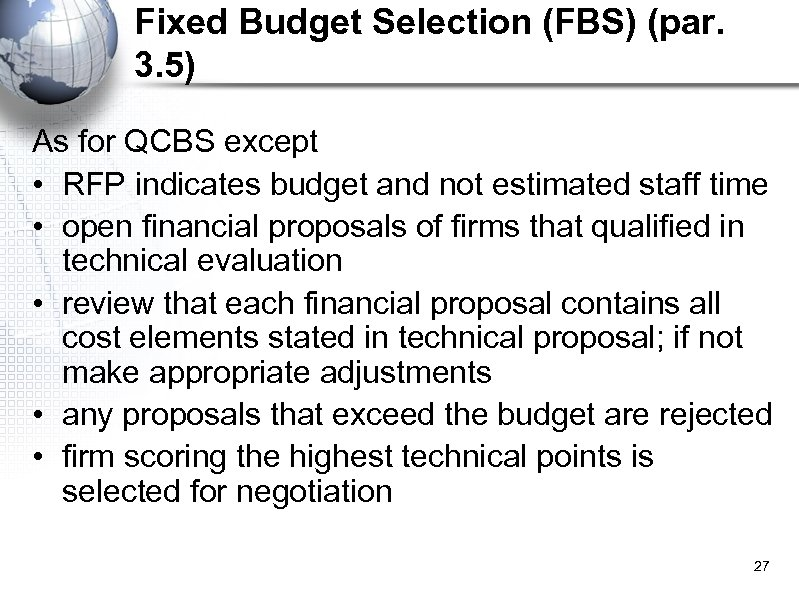 Fixed Budget Selection (FBS) (par. 3. 5) As for QCBS except • RFP indicates