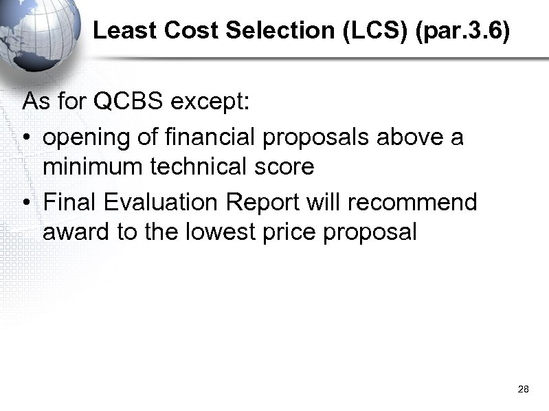 Least Cost Selection (LCS) (par. 3. 6) As for QCBS except: • opening of
