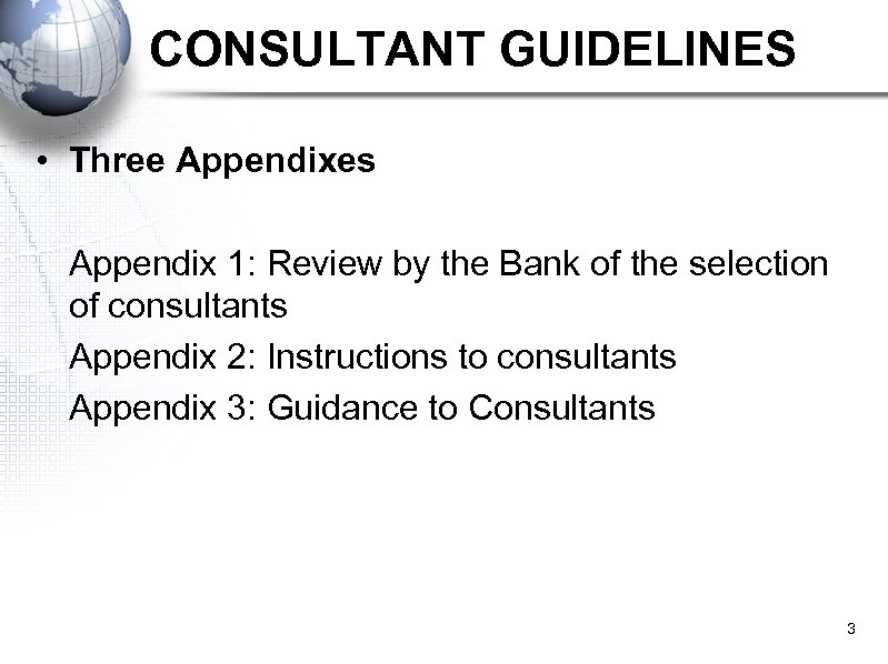 CONSULTANT GUIDELINES • Three Appendixes Appendix 1: Review by the Bank of the selection