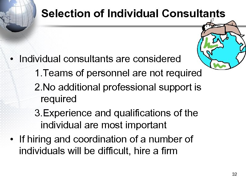 Selection of Individual Consultants • Individual consultants are considered 1. Teams of personnel are