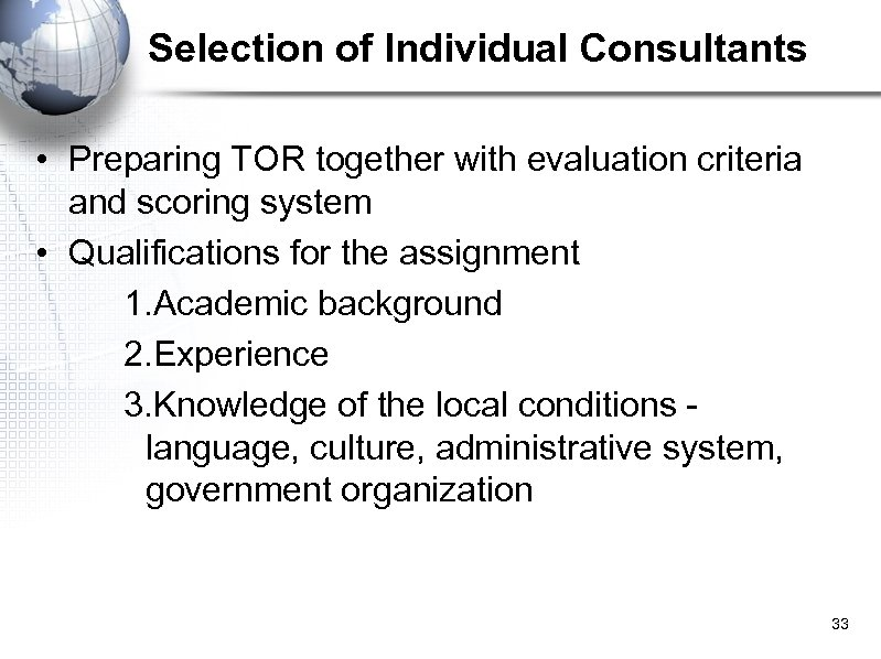Selection of Individual Consultants • Preparing TOR together with evaluation criteria and scoring system