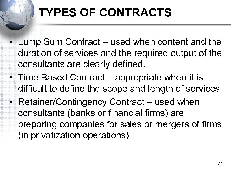 TYPES OF CONTRACTS • Lump Sum Contract – used when content and the duration