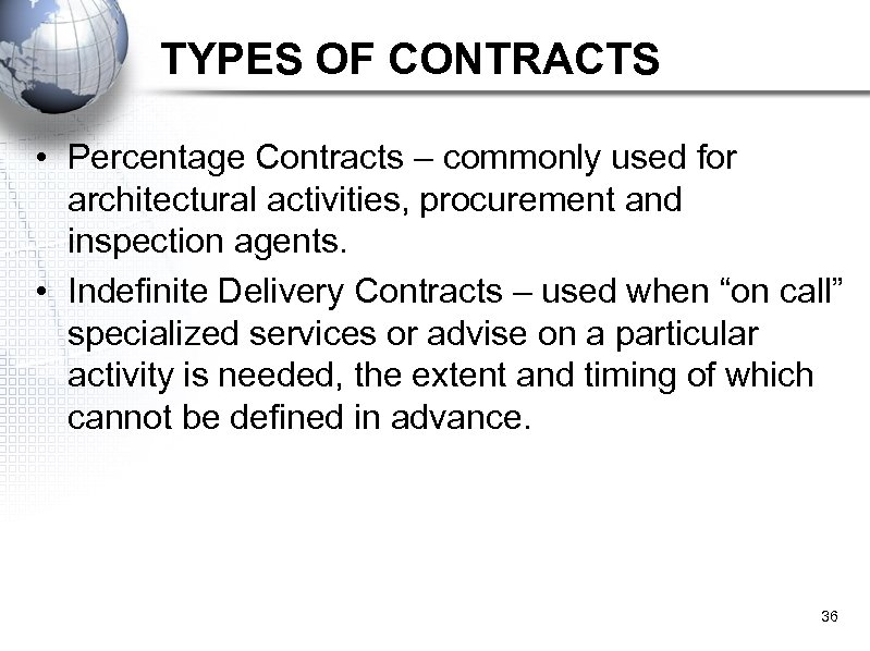 TYPES OF CONTRACTS • Percentage Contracts – commonly used for architectural activities, procurement and