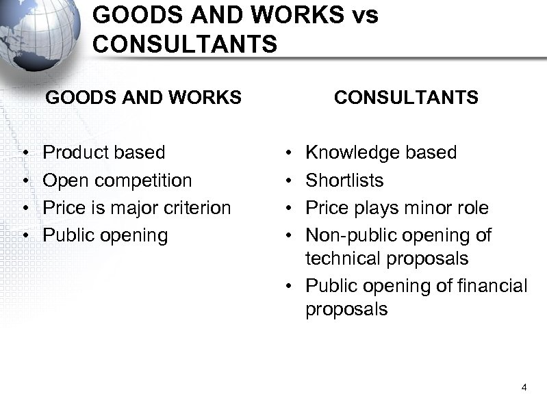 GOODS AND WORKS vs CONSULTANTS GOODS AND WORKS • • Product based Open competition