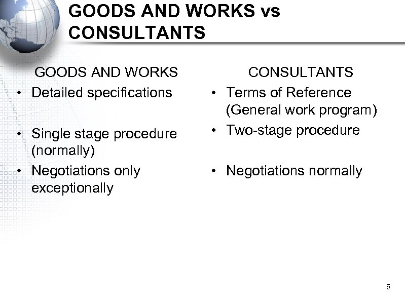 GOODS AND WORKS vs CONSULTANTS GOODS AND WORKS • Detailed specifications • Single stage