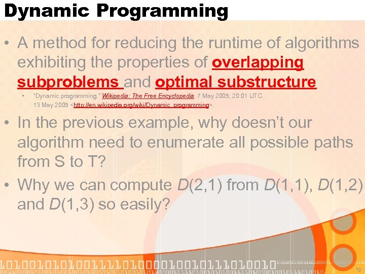 Dynamic Programming • A method for reducing the runtime of algorithms exhibiting the properties