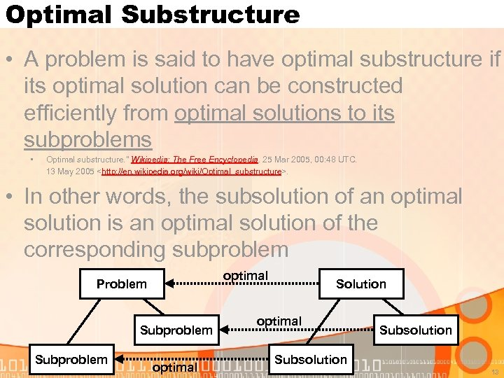 Optimal Substructure • A problem is said to have optimal substructure if its optimal