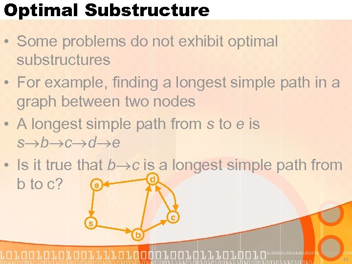 Optimal Substructure • Some problems do not exhibit optimal substructures • For example, finding