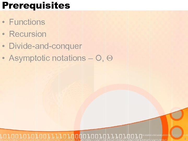 Prerequisites • • Functions Recursion Divide-and-conquer Asymptotic notations – O, 2