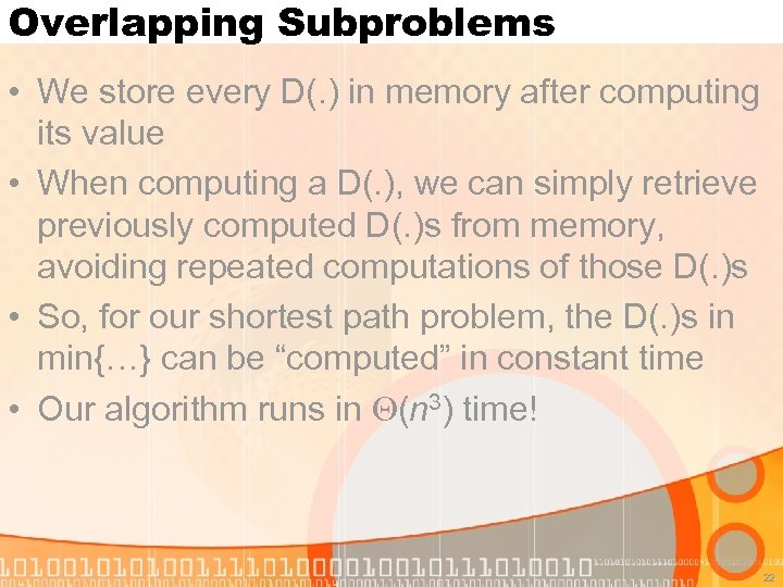 Overlapping Subproblems • We store every D(. ) in memory after computing its value