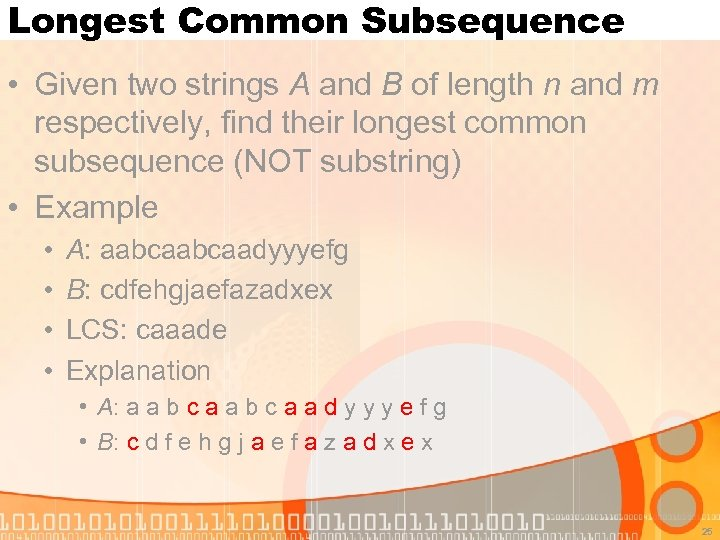 Longest Common Subsequence • Given two strings A and B of length n and