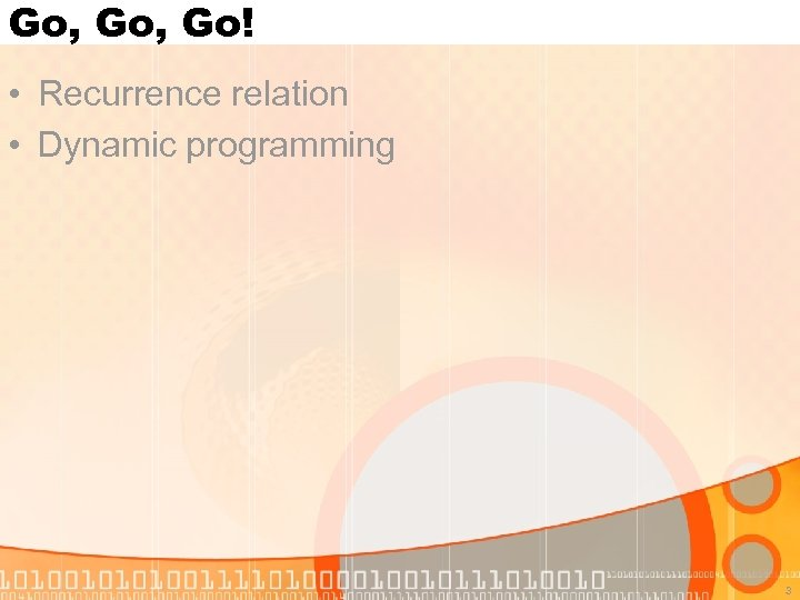 Go, Go! • Recurrence relation • Dynamic programming 3