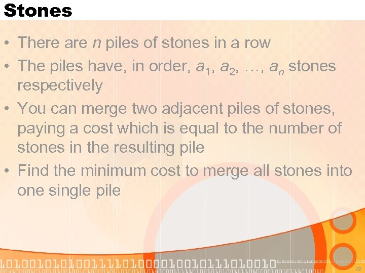 Stones • There are n piles of stones in a row • The piles