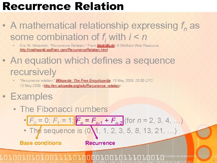 Recurrence Relation • A mathematical relationship expressing fn as some combination of fi with