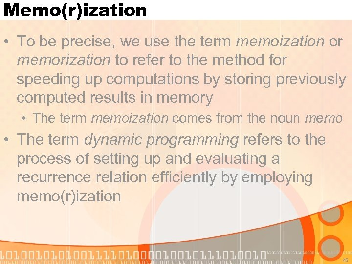Memo(r)ization • To be precise, we use the term memoization or memorization to refer