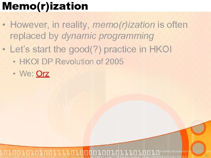 Memo(r)ization • However, in reality, memo(r)ization is often replaced by dynamic programming • Let's