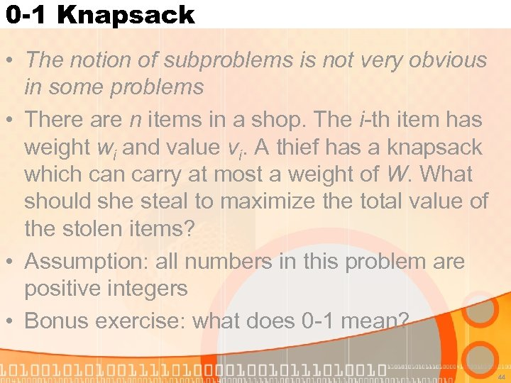 0 -1 Knapsack • The notion of subproblems is not very obvious in some