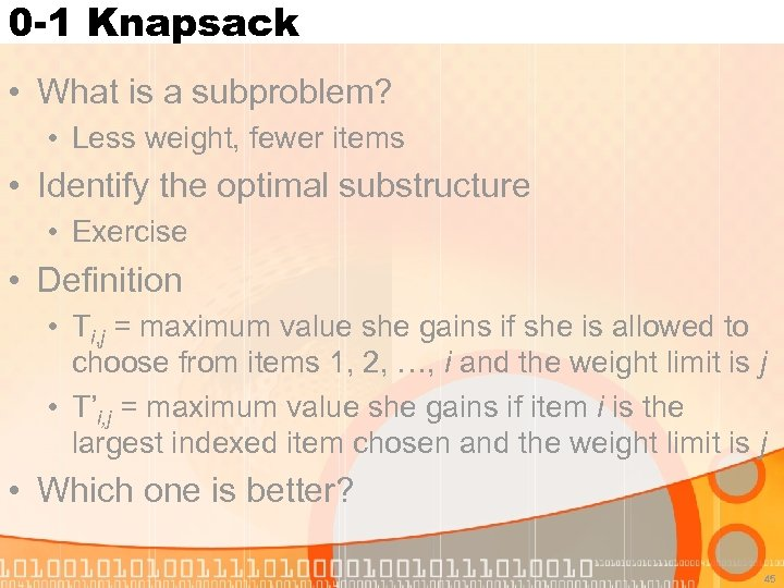 0 -1 Knapsack • What is a subproblem? • Less weight, fewer items •