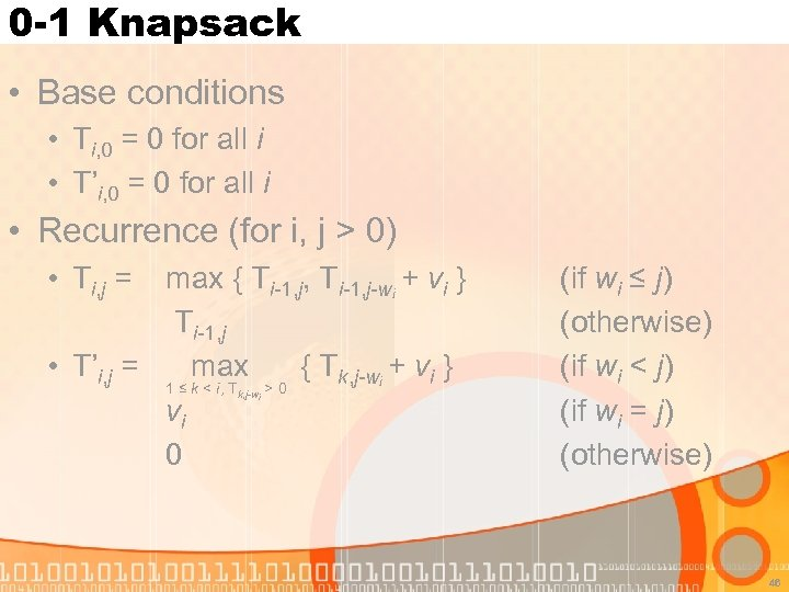 0 -1 Knapsack • Base conditions • Ti, 0 = 0 for all i
