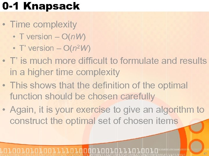 0 -1 Knapsack • Time complexity • T version – O(n. W) • T'