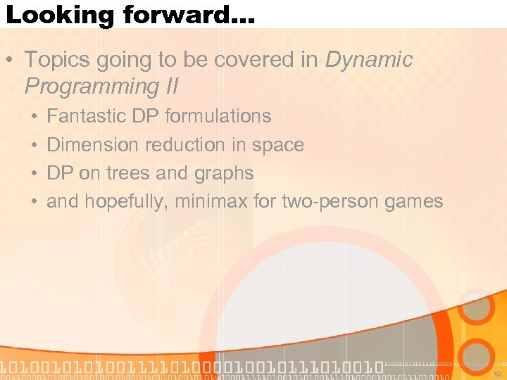 Looking forward… • Topics going to be covered in Dynamic Programming II • •