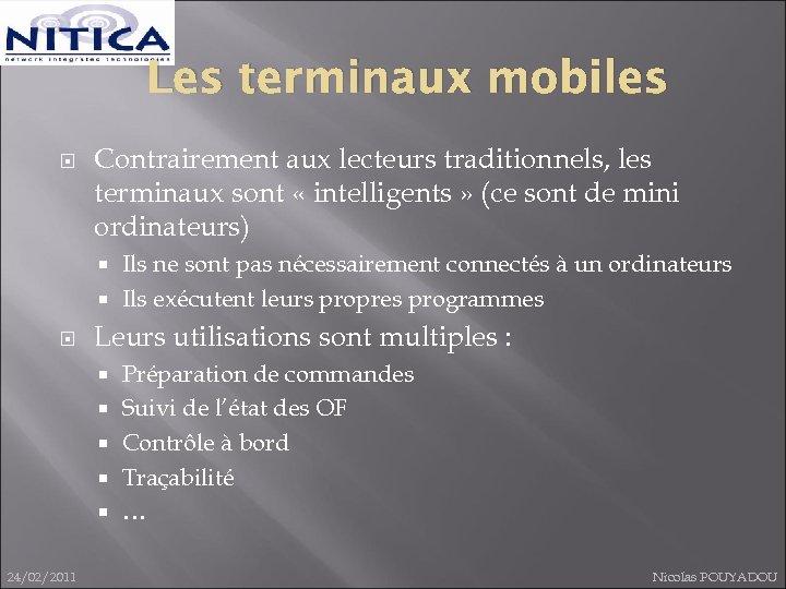 Les terminaux mobiles Contrairement aux lecteurs traditionnels, les terminaux sont « intelligents » (ce